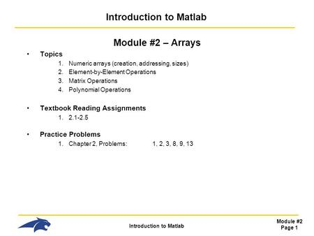 Introduction to Matlab Module #2 Page 1 Introduction to Matlab Module #2 – Arrays Topics 1.Numeric arrays (creation, addressing, sizes) 2.Element-by-Element.
