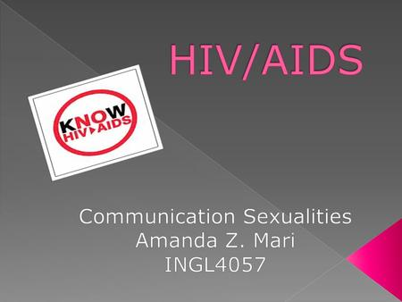 HIV/AIDS is the Human immunodeficiency virus/ acquired immunodeficiency syndrome  Is a disease of the human immune system caused by the infection of.