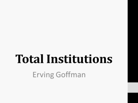 an overview of the total institutions and the role of erving goffman Erving goffman (11 june 1922 typology total institutions are divided by goffman int gillian sankoff see also role conflict role strain references erving.