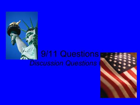 9/11 Questions Discussion Questions #10. 1. How will textbooks portray the terrorist attacks on 9/11 in 50 years?