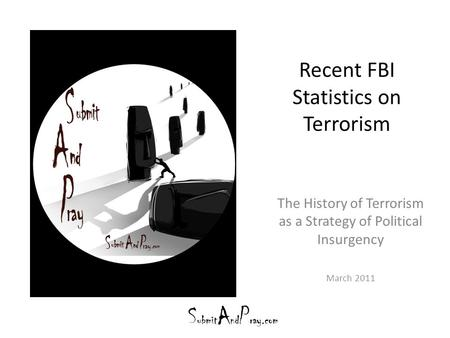 Recent FBI Statistics on Terrorism The History of Terrorism as a Strategy of Political Insurgency March 2011.