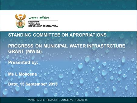 STANDING COMMITTEE ON APROPRIATIONS PROGRESS ON MUNICIPAL WATER INFRASTRCTURE GRANT (MWIG) Presented by: Ms L Mokoena Date: 13 September 2013.