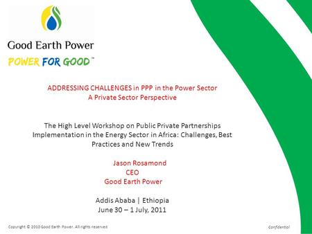 Confidential ADDRESSING CHALLENGES in PPP in the Power Sector A Private Sector Perspective The High Level Workshop on Public Private Partnerships Implementation.
