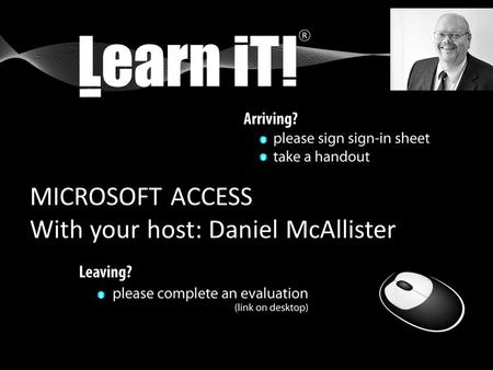 MICROSOFT ACCESS With your host: Daniel McAllister.