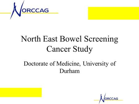 North East Bowel Screening Cancer Study Doctorate of Medicine, University of Durham.