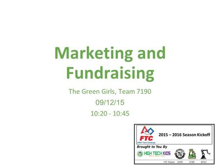Marketing and Fundraising The Green Girls, Team 7190 09/12/15 10:20 - 10:45.