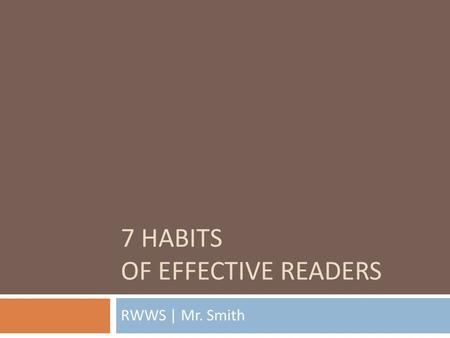 7 HABITS OF EFFECTIVE READERS RWWS | Mr. Smith. Journal: Reading  What do you do when you read? Do you do anything special to think about what you've.