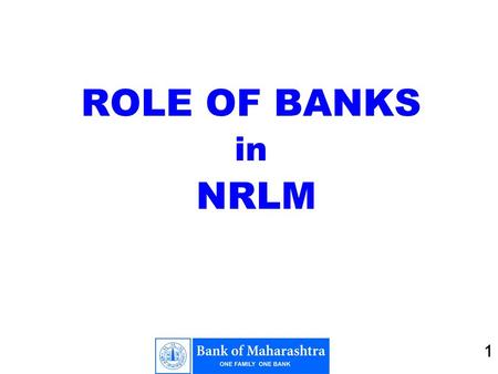 1 ROLE OF BANKS in NRLM 1. 2 2 BACKGROUND Positive experience in lending to women's self help groups by Banks. Expertise of banks in Training & Skill.