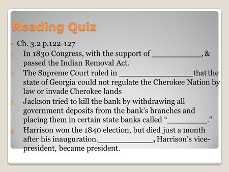 Reading Quiz Ch. 3.2 p.122-127 1. In 1830 Congress, with the support of __________, & passed the Indian Removal Act. 2. The Supreme Court ruled in _______________that.