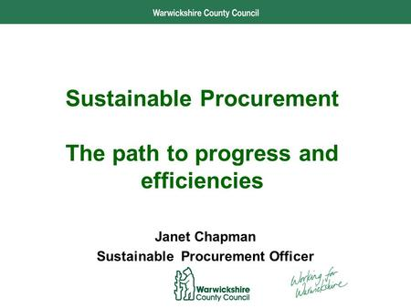Performance and Development Sustainable Procurement The path to progress and efficiencies Janet Chapman Sustainable Procurement Officer.