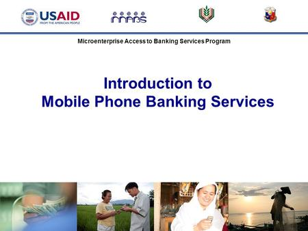 Microenterprise Access to Banking Services Program Introduction to Mobile Phone Banking Services.