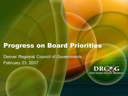 Progress on Board Priorities Denver Regional Council of Governments February 23, 2007.