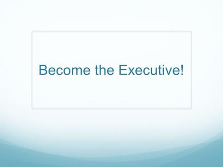 "Become the Executive!. Congratulations! You and your group mates are the top executives? As Uncle Ben told Spiderman, ""With great power comes great responsibility…."""