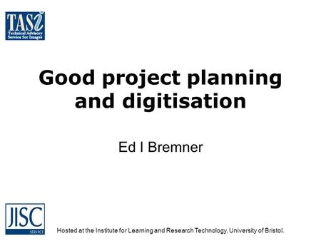 Hosted at the Institute for Learning and Research Technology, University of Bristol. Good project planning and digitisation Ed I Bremner.