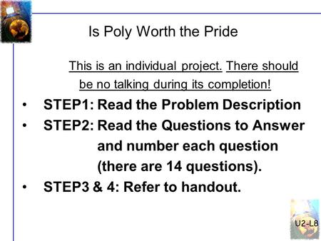 U2-L8 Is Poly Worth the Pride This is an individual project. There should be no talking during its completion! STEP1: Read the Problem Description STEP2: