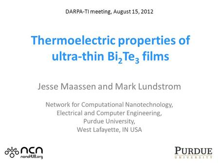 Thermoelectric properties of ultra-thin Bi 2 Te 3 films Jesse Maassen and Mark Lundstrom Network for Computational Nanotechnology, Electrical and Computer.