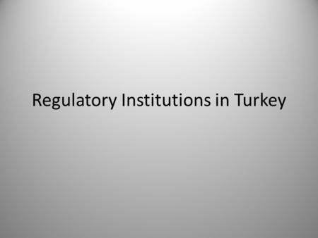 Regulatory Institutions in Turkey. Regulatory Institutions Central Bank of Turkey Banking Supervision and Regulatory Institutions Capital Markets Board.