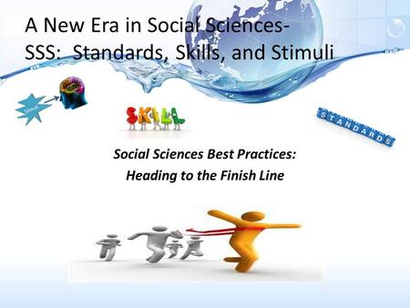 A New Era in Social Sciences- SSS: Standards, Skills, and Stimuli Social Sciences Best Practices: Heading to the Finish Line.