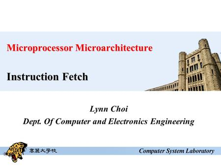 Microprocessor Microarchitecture Instruction Fetch Lynn Choi Dept. Of Computer and Electronics Engineering.