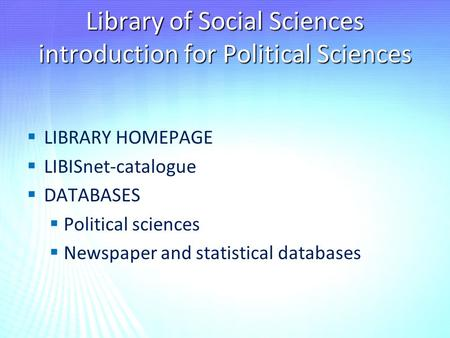 Library of Social Sciences introduction for Political Sciences   LIBRARY HOMEPAGE   LIBISnet-catalogue   DATABASES   Political sciences   Newspaper.