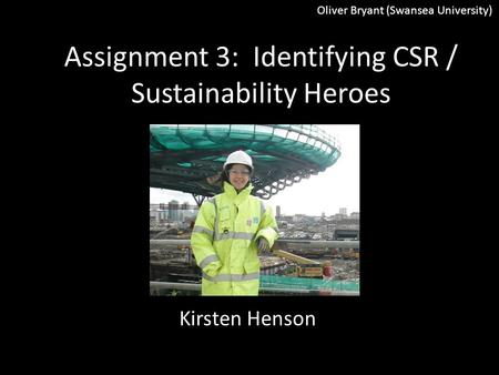 Assignment 3: Identifying CSR / Sustainability Heroes Kirsten Henson Oliver Bryant (Swansea University)