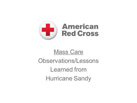 Mass Care Observations/Lessons Learned from Hurricane Sandy.