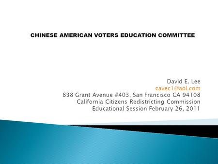David E. Lee 838 Grant Avenue #403, San Francisco CA 94108 California Citizens Redistricting Commission Educational Session February 26,