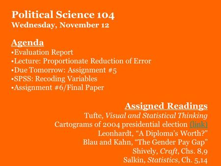 Political Science 104 Wednesday, November 12 Agenda Evaluation Report Lecture: Proportionate Reduction of Error Due Tomorrow: Assignment #5 SPSS: Recoding.