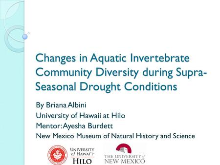 Changes in Aquatic Invertebrate Community Diversity during Supra- Seasonal Drought Conditions By Briana Albini University of Hawaii at Hilo Mentor: Ayesha.