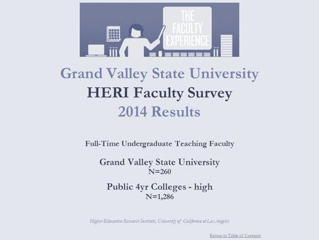 Return to Table of Contents Grand Valley State University HERI Faculty Survey 2014 Results Full-Time Undergraduate Teaching Faculty Grand Valley State.