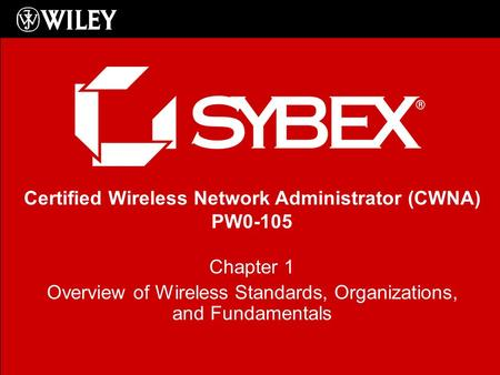 Certified Wireless Network Administrator (CWNA) PW0-105 Chapter 1 Overview of Wireless Standards, Organizations, and Fundamentals.