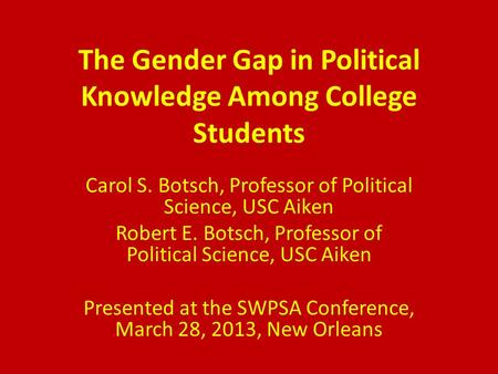 The Gender Gap in Political Knowledge Among College Students Carol S. Botsch, Professor of Political Science, USC Aiken Robert E. Botsch, Professor of.
