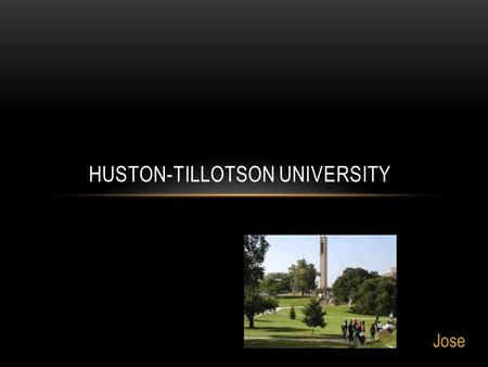 Jose HUSTON-TILLOTSON UNIVERSITY. History The University of Huston-Tillotson is an independent, church-related, historically black institution. Huston-Tillotson.
