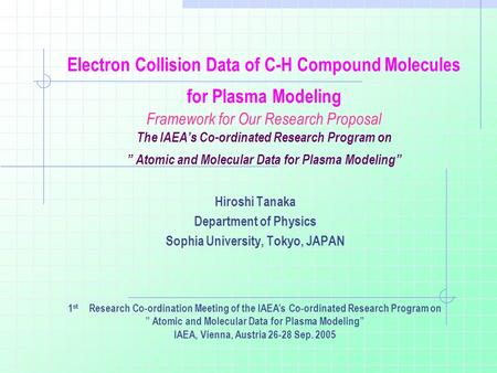 Electron Collision Data of C-H Compound Molecules for Plasma Modeling Framework for Our Research Proposal The IAEA's Co-ordinated Research Program on ""