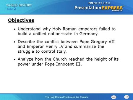 Objectives Understand why Holy Roman emperors failed to build a unified nation-state in Germany. Describe the conflict between Pope Gregory VII and Emperor.