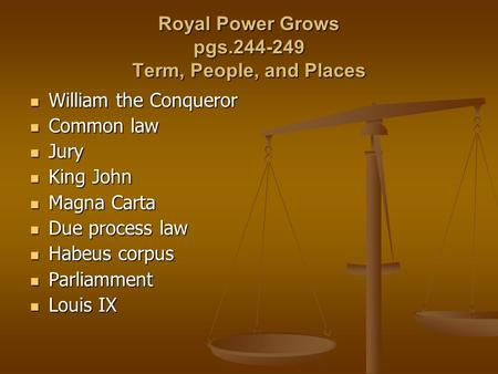 Royal Power Grows pgs.244-249 Term, People, and Places William the Conqueror William the Conqueror Common law Common law Jury Jury King John King John.