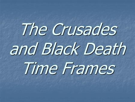 The Crusades and Black Death Time Frames. Warm Up In a moment you will be give a piece of paper with some questions on one side. When you get your paper,