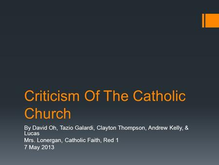 Criticism Of The Catholic Church By David Oh, Tazio Galardi, Clayton Thompson, Andrew Kelly, & Lucas Mrs. Lonergan, Catholic Faith, Red 1 7 May 2013.
