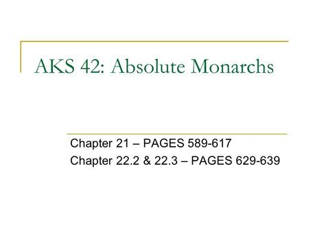 AKS 42: Absolute Monarchs Chapter 21 – PAGES 589-617 Chapter 22.2 & 22.3 – PAGES 629-639.