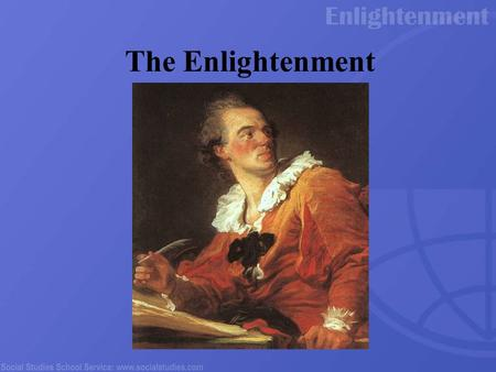 The Enlightenment The era known historically as the Enlightenment marks the intellectual beginning of the modern world. Ideas originating in this era would.
