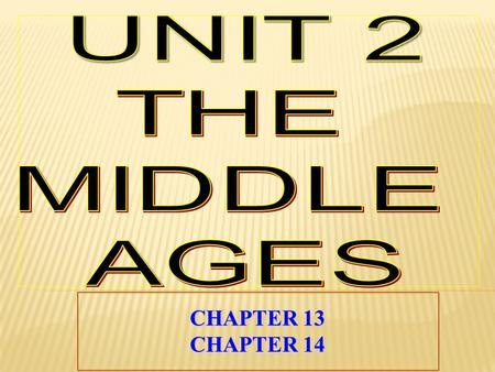UNIT 2 THE MIDDLE AGES CHAPTER 13 CHAPTER 14.