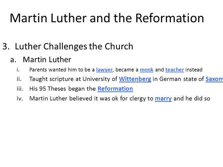 Martin Luther and the Reformation 3.Luther Challenges the Church a.Martin Luther i.Parents wanted him to be a lawyer, became a monk and teacher instead.