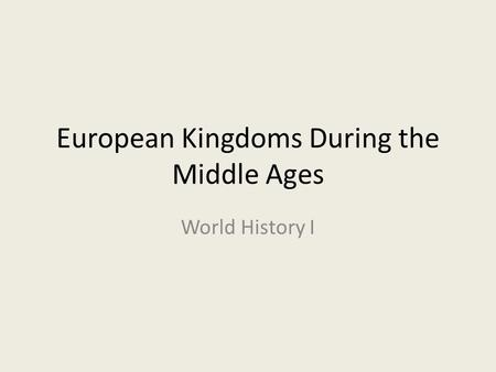 European Kingdoms During the Middle Ages World History I.
