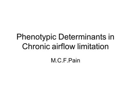 Phenotypic Determinants in Chronic airflow limitation M.C.F.Pain.