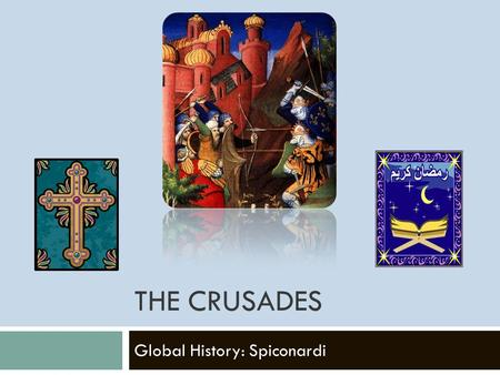 THE CRUSADES Global History: Spiconardi. Reasons for the Crusades  Pope wanted to increase his power  Christians believed they could gain salvation.