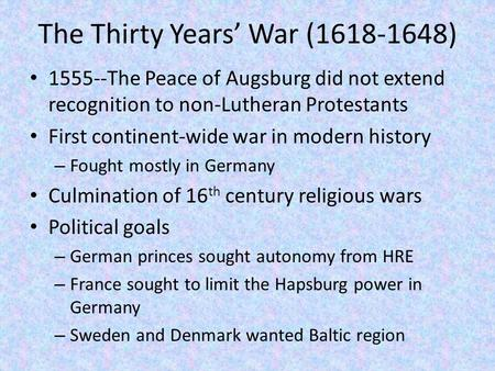 The Thirty Years' War (1618-1648) 1555--The Peace of Augsburg did not extend recognition to non-Lutheran Protestants First continent-wide war in modern.
