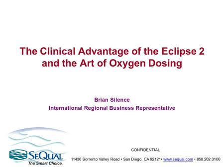 CONFIDENTIAL 11436 Sorrento Valley Road San Diego, CA 92121 www.sequal.com 858.202.3100 www.sequal.com The Clinical Advantage of the Eclipse 2 and the.