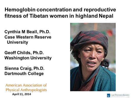 Hemoglobin concentration and reproductive fitness of Tibetan women in highland Nepal Cynthia M Beall, Ph.D. Case Western Reserve University Geoff Childs,