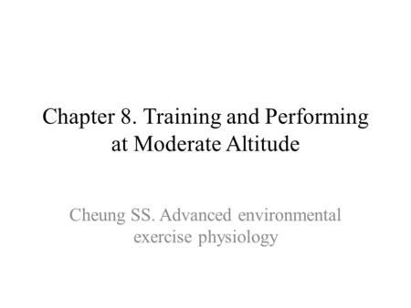 Chapter 8. Training and Performing at Moderate Altitude Cheung SS. Advanced environmental exercise physiology.
