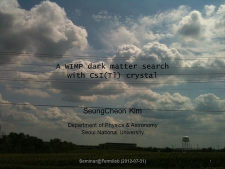 A WIMP dark matter search with CsI(Tl) crystal SeungCheon Kim Department of Physics & Astronomy Seoul National University 1 (2012-07-31)